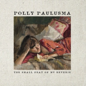 Cover of Polly Paulusma's 'The Small Feat of My Reverie'