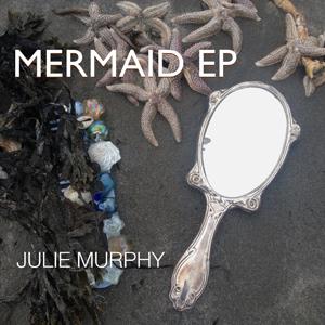 "Julie Murphy ""The Mermaid EP"" cover"
