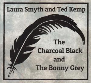 "Laura Smyth and Ted Kemp ""The Charcoal Black and The Bonny Grey"""