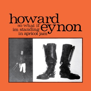 Cover of Howard Eynon LP 'So What If Im Standing In Apricot Jam'