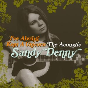Cover of Sandy Denny - I've Always Kept A Unicorn